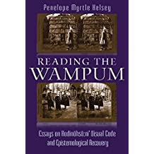 Reading the Wampum: Essays on Hodinöhsö:ni' Visual Code and Epistemological Recovery (The Iroquois and Their Neighbors)