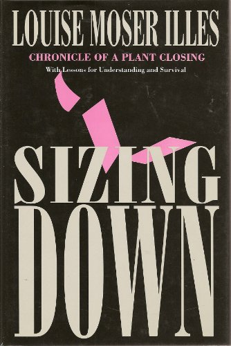 Sizing Down: Chronicle of a Plant Closing (ILR Press - In Utah University Orem