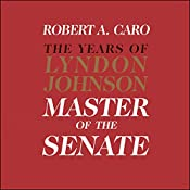 Master of the Senate - The Years of Lyndon Johnson, Volume III (Part 3 of a 3-Part Recording)   Robert A. Caro