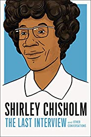 Shirley Chisholm: The Last Interview: and Other Conversations (The Last Interview Series) (English Edition)
