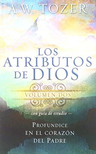 Los Atributos de Dios - Vol. 2 (Incluye Guia de Estudio): Profundice en el corazon del Padre. (Spanish Edition) [A. W. Tozer] (Tapa Blanda)