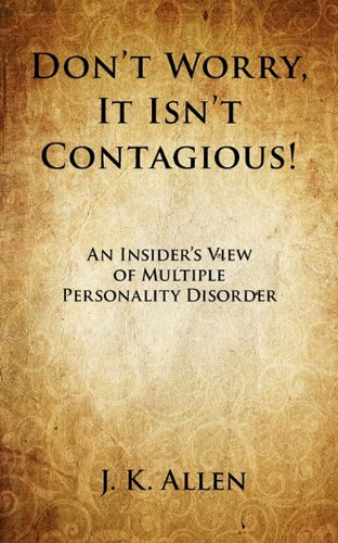 Don't Worry, It Isn't Contagious! an Insider's View of Multiple Personality Disorder