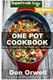 One Pot Cookbook: 170+ One Pot Meals, Dump Dinners Recipes, Quick & Easy Cooking Recipes, Antioxidants & Phytochemicals: Soups Stews and Chilis, Whole Foods Diets, Gluten Free Cooking (Volume 2)