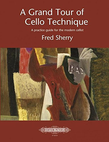 A Grand Tour of Cello Technique (A practice guide for the modern cellist)