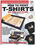 How to Print T-Shirts for Fun and Profit, Pat Fresener and Scott Fresener, 0985106808