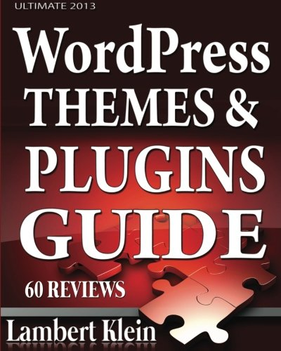 Ultimate 2013 WordPress Themes and Plugins Guide: Unlock the ...