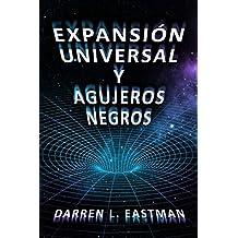 Expansión Universal y Agujeros Negros (Spanish Edition)