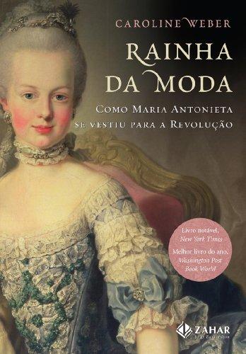Rainha Da Moda. Como Maria Antonieta Se Vestiu Para A Revolução