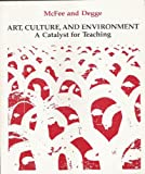 Art, Culture and Environment : A Catalyst for Teaching, McFee, June K. and Degge, Rogena M., 0840374186
