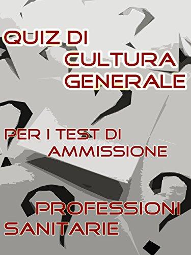 Test Professioni Sanitarie - Quiz di Cultura Generale (Italian Edition)