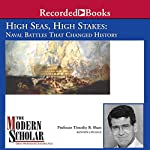 The Modern Scholar: High Seas, High Stakes: Naval Battles That Changed History | Timothy B. Shutt