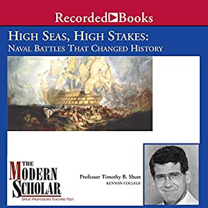 The Modern Scholar: High Seas, High Stakes: Naval Battles That Changed History Lecture