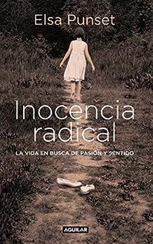 Inocencia radical: La vida en busca de pasión y sentido (Spanish Edition) by [Punset, Elsa]