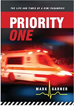 Priority One: The Life and Times of a Kiwi Paramedic (Paramedic Series Book 1) by [Garner, Mark]