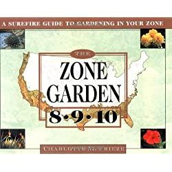 The ZONE GARDEN: A SUREFIRE GUIDE TO GARDENING IN ZONES 8, 9, 10