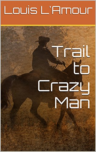 The trail to crazy man lamours original version kindle edition the trail to crazy man lamours original version by lamour fandeluxe Choice Image