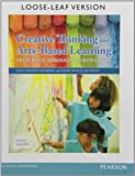 Creative Thinking and Arts-Based Learning : Preschool Through Fourth Grade, Loose-Leaf Version, Isenberg, Joan R. and Jalongo, Mary R., 0133388867