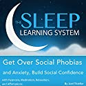 Get Over Social Phobias and Anxiety, Build Social Confidence with Hypnosis, Meditation, Relaxation, and Affirmations: The Sleep Learning System Audiobook by Joel Thielke Narrated by Joel Thielke