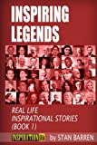 INSPIRING LEGENDS: Real Life Inspirational Stories (Book 1) (Volume 1)