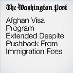 Afghan Visa Program Extended Despite Pushback From Immigration Foes   Abigail Hauslohner,Karoun Demirjian