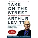 Take on the Street: What Wall Street and Corporate America Don't Want You to Know Audiobook by Arthur Levitt, Paula Dwyer Narrated by Scott Brick