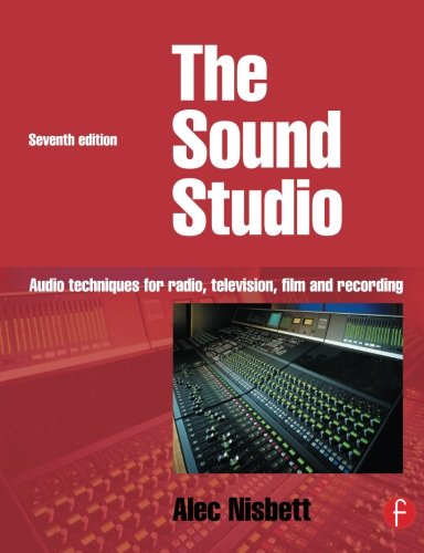 Sound Studio, Seventh Edition: Audio techniques for Radio, Television, Film and Recording by Focal Press