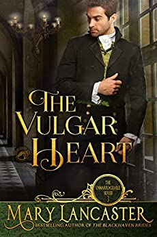 The Vulgar Heart (The Unmarriageable Series Book 3) by [Lancaster, Mary, Publishing, Dragonblade]