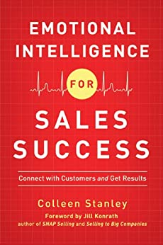 Emotional Intelligence for Sales Success: Connect with Customers and Get Results by [Stanley, Colleen]