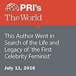 This Author Went in Search of the Life and Legacy of 'the First Celebrity Feminist'
