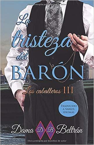 La Tristeza del Barón: Volume 3 (Caballeros): Amazon.es: Dama Beltrán: Libros