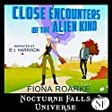 Close Encounters of the Alien Kind: A Nocturne Falls Universe Story Audiobook by Fiona Roarke Narrated by B. J. Harrison