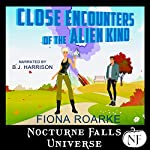 Close Encounters of the Alien Kind: A Nocturne Falls Universe Story | Fiona Roarke
