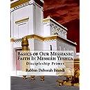 Basics of Our Messianic Faith In Messiah Yeshua: Discipleship Primer