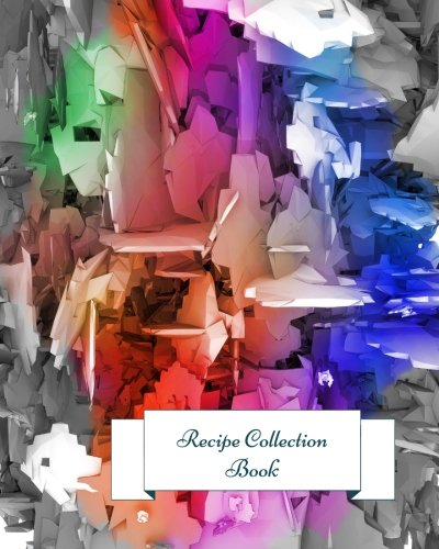 Download Recipe Collection Book: Journal Notebook. Recipe Keeper, Organizer To Write In, Storage for Your Family Recipes. Blank Book. Empty Fill in Cookbook Template 8 by 10in 100 pages pdf