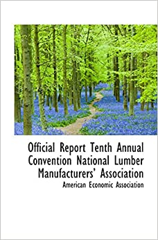 Book Official Report Tenth Annual Convention National Lumber Manufacturers Association