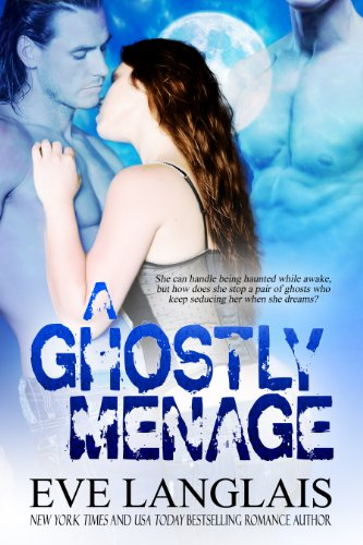 A Paranormal Romance For Those Who Like a Little Shiver With Their Happily Ever After – Eve Langlais's A Ghostly Ménage: Werewolf Paranormal… Now 99 Cents