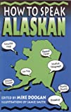 How to Speak Alaskan, , 0945397240