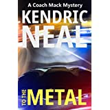 To the Metal (A Coach Mack Mystery Book 1)