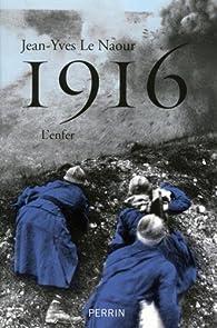 1916 : L'enfer par Jean-Yves Le Naour