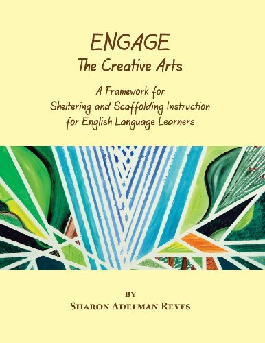 Download By Sharon Adelman Reyes Engage the Creative Arts: A Framework for Sheltering and Scaffolding Instruction for English Languag (1st First Edition) [Paperback] ebook