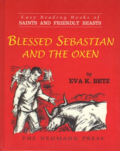 Saints and Friendly Beasts: Blessed Sebastian and the Oxen: EASY READING BOOK OF SAINTS AND FRIENDLY BEASTS