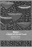 Water : A Matter of Life and Death, , 1921511753