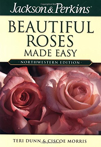 Download Beautiful Roses Made Easy Northwestern (Jackson & Perkins Beautiful Roses Made Easy) pdf epub
