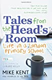 Tales from the Head's Room : Life in a London Primary School, Kent, Mike, 1441187030
