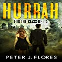 Hurrah for the Class of 05 Audiobook by Peter J. Flores Narrated by Jennifer Fournier