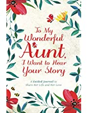To My Wonderful Aunt, I Want to Hear Your Story: A Guided Journal to Share Her Life & Her Love