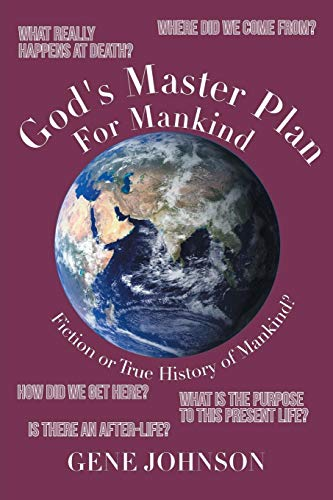 God's Master Plan for Mankind: Fiction or True History of Mankind? ()