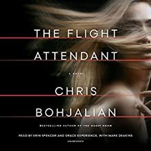 The Flight Attendant: A Novel Audiobook by Chris Bohjalian Narrated by Erin Spencer, Grace Experience, Mark Deakins