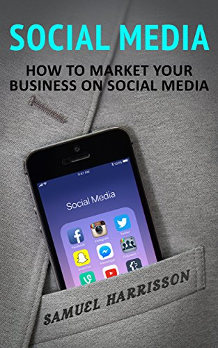 Social Media: How To Market Your Business On Social Media (Market Your Business on Social Media, Internet Marketing, Selling On a Blog, Blogging, Make Money Blogging, Dropshipping Book 2) (Best Way To Promote Business On Facebook)