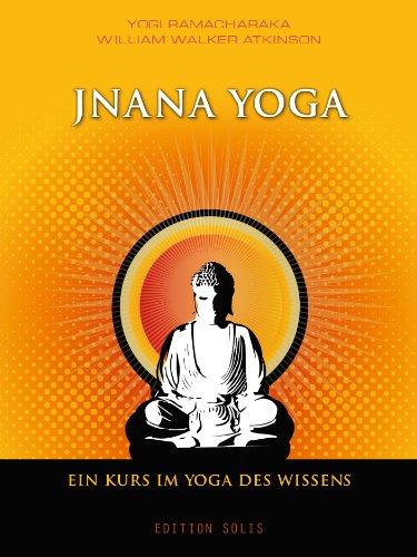 Jnana Yoga - Ein Kurs im Yoga des Wissens (German Edition ...